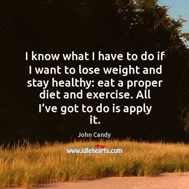 I know what I have to do if I want to lose weight and stay healthy: eat a proper diet and exercise. Image