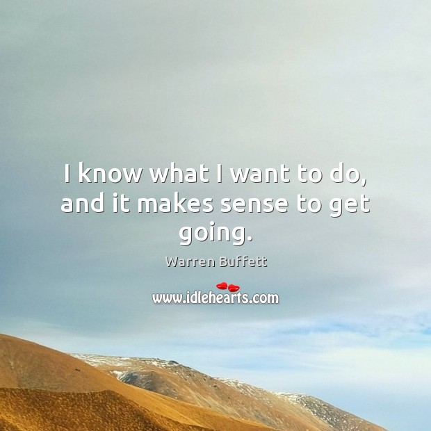 I know what I want to do, and it makes sense to get going. Image