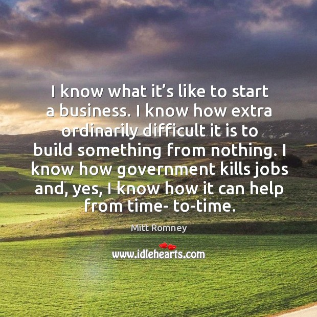 I know what it's like to start a business. I know how extra ordinarily difficult it is to build something from nothing. Image