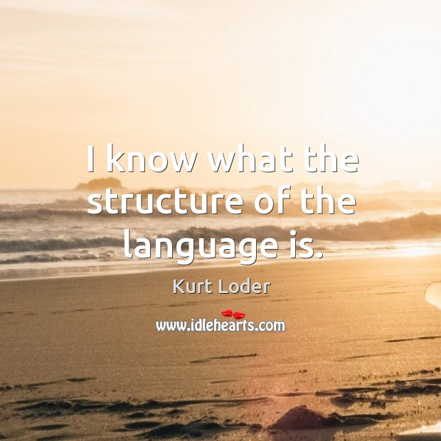 I know what the structure of the language is. Image