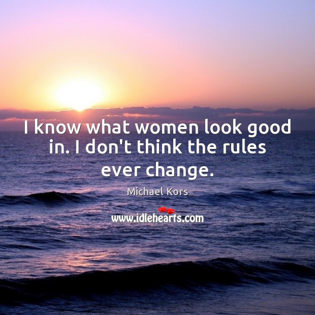 I know what women look good in. I don't think the rules ever change. Image