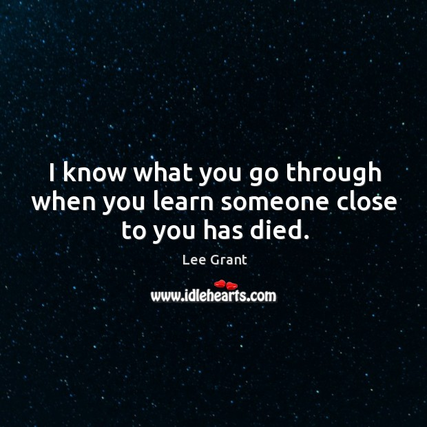 I know what you go through when you learn someone close to you has died. Image