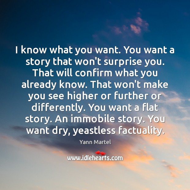 I know what you want. You want a story that won't surprise Yann Martel Picture Quote