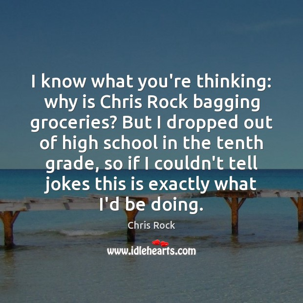 I know what you're thinking: why is Chris Rock bagging groceries? But Chris Rock Picture Quote