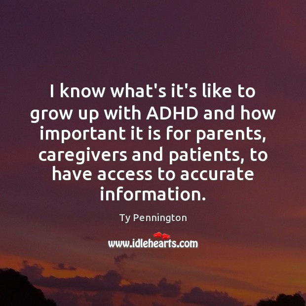Image, I know what's it's like to grow up with ADHD and how