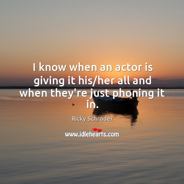 I know when an actor is giving it his/her all and when they're just phoning it in. Image