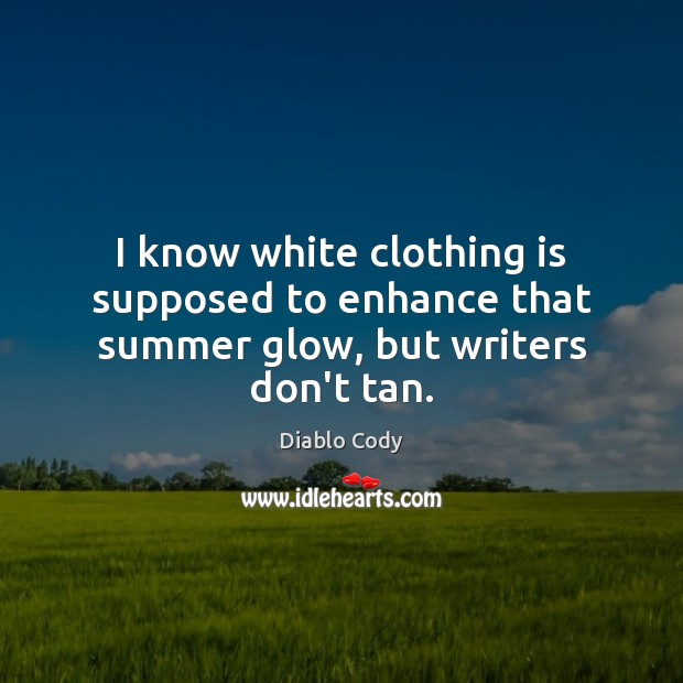Image, I know white clothing is supposed to enhance that summer glow, but writers don't tan.
