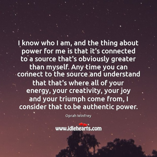 I know who I am, and the thing about power for me Image