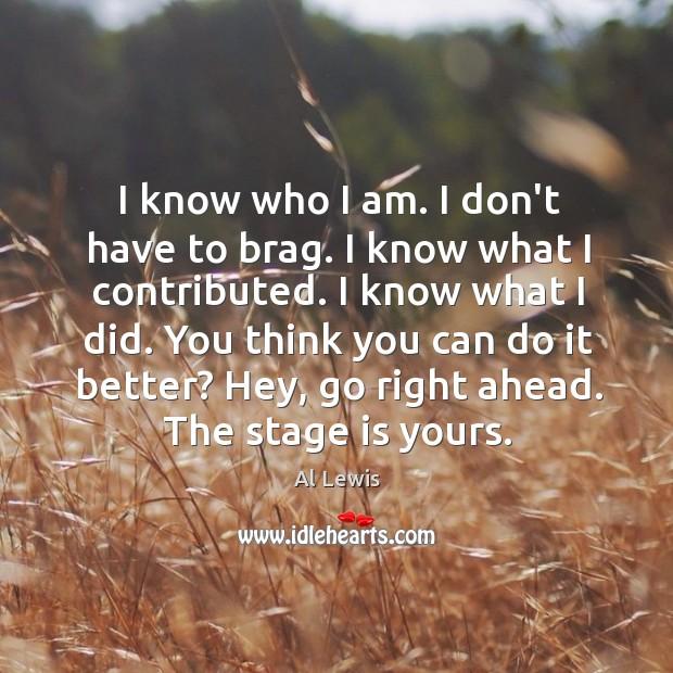 Image, I know who I am. I don't have to brag. I know