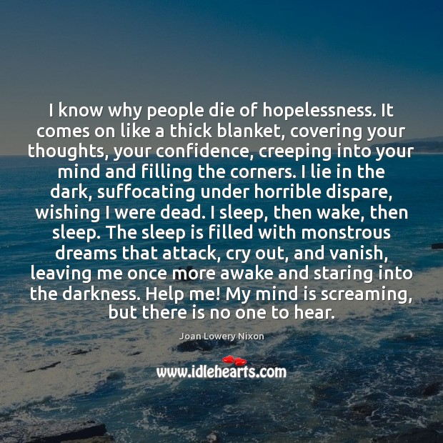 I know why people die of hopelessness. It comes on like a Sleep Quotes Image
