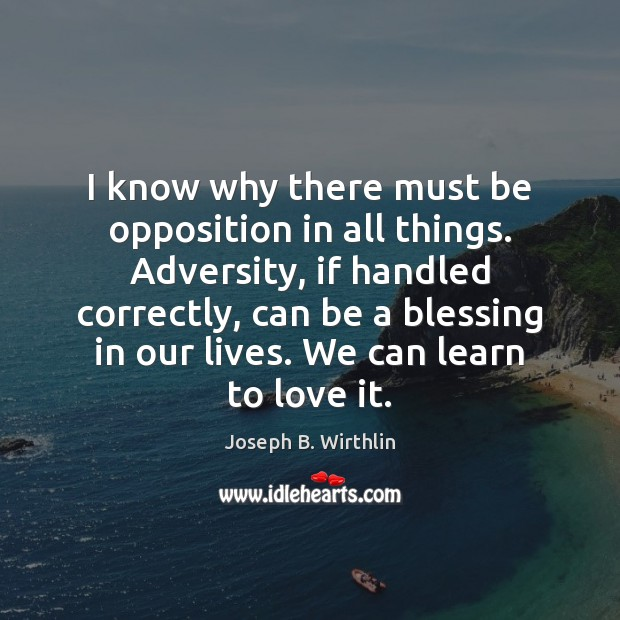 I know why there must be opposition in all things. Adversity, if Image