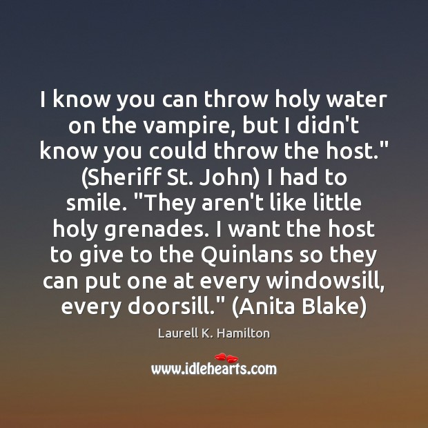 I know you can throw holy water on the vampire, but I Laurell K. Hamilton Picture Quote