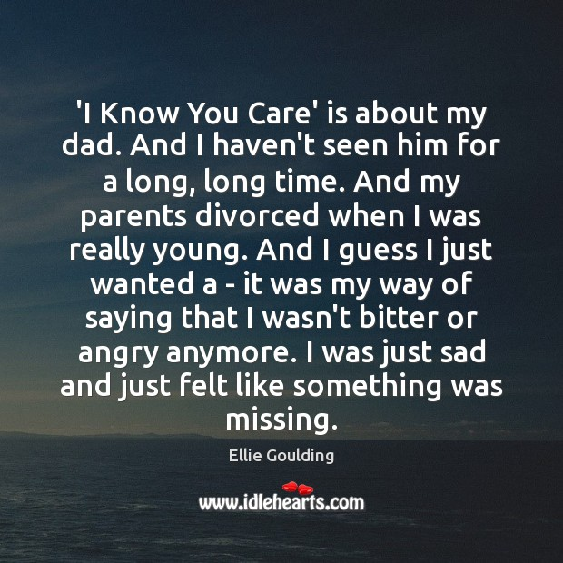 Image, 'I Know You Care' is about my dad. And I haven't seen