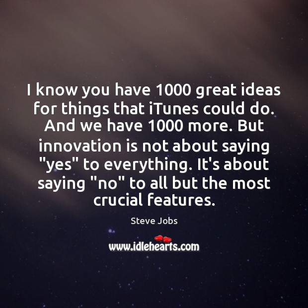 I know you have 1000 great ideas for things that iTunes could do. Innovation Quotes Image