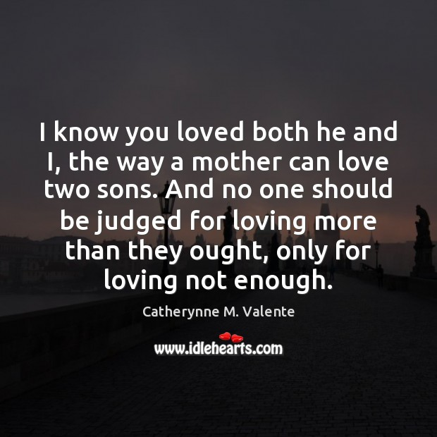 I know you loved both he and I, the way a mother Image