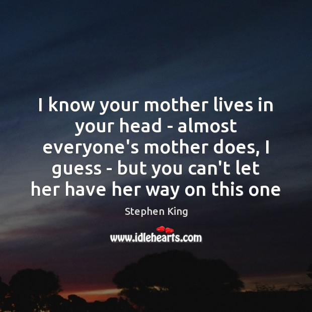 Image, I know your mother lives in your head – almost everyone's mother