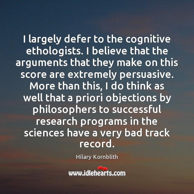 I largely defer to the cognitive ethologists. I believe that the arguments Image