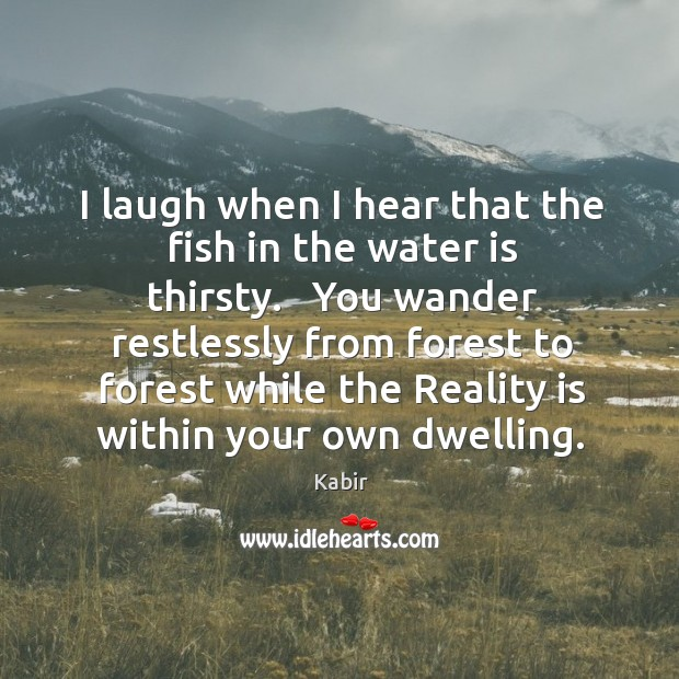 I laugh when I hear that the fish in the water is Image