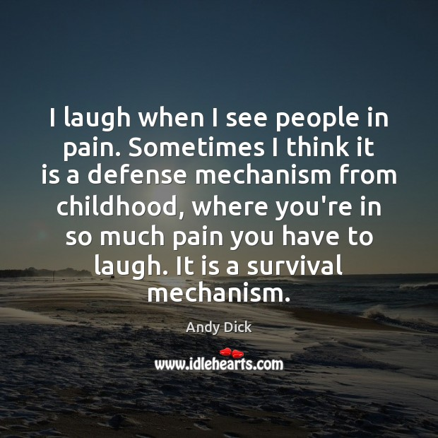 Image, I laugh when I see people in pain. Sometimes I think it
