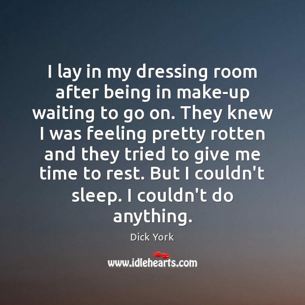 I lay in my dressing room after being in make-up waiting to Dick York Picture Quote