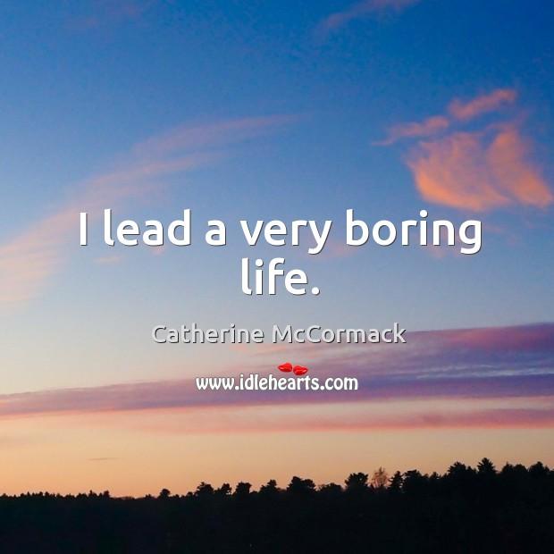 I lead a very boring life. Image
