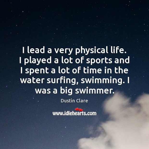 Image, I lead a very physical life. I played a lot of sports
