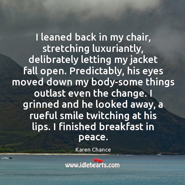 I leaned back in my chair, stretching luxuriantly, delibrately letting my jacket Image