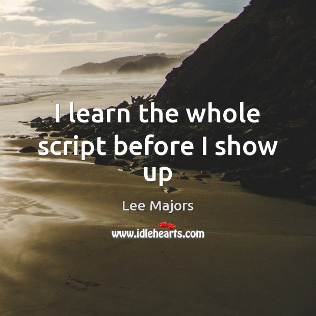 Image, I learn the whole script before I show up