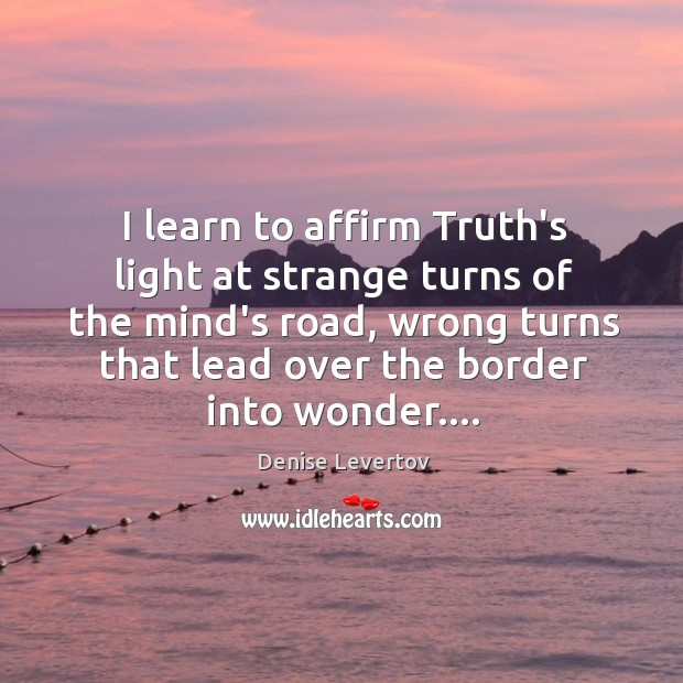 I learn to affirm Truth's light at strange turns of the mind's Image