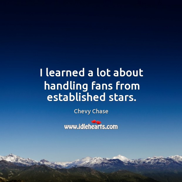I learned a lot about handling fans from established stars. Image