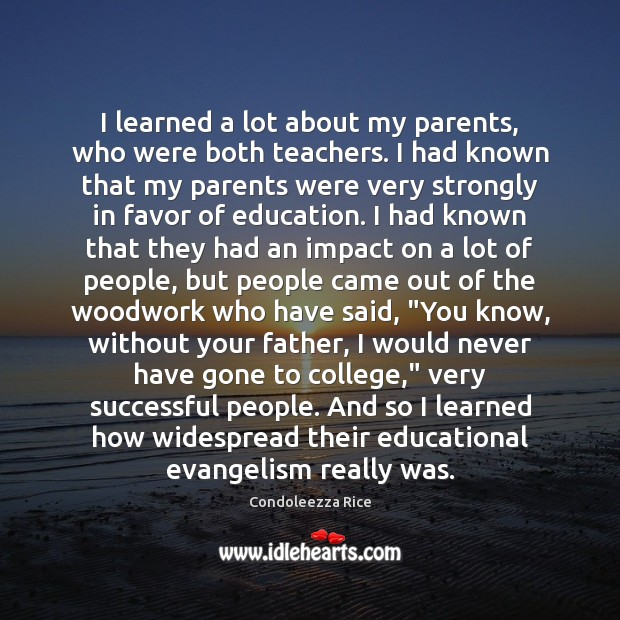 I learned a lot about my parents, who were both teachers. I Image