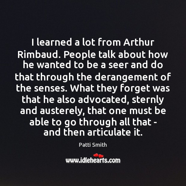 I learned a lot from Arthur Rimbaud. People talk about how he Image
