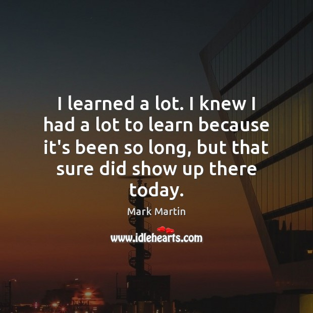 I learned a lot. I knew I had a lot to learn Image