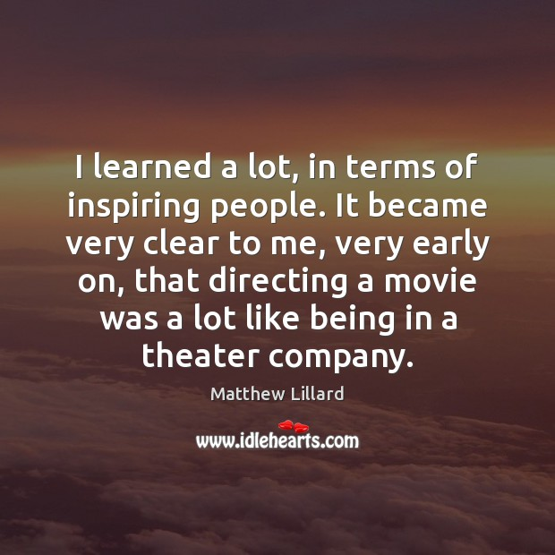 I learned a lot, in terms of inspiring people. It became very Image