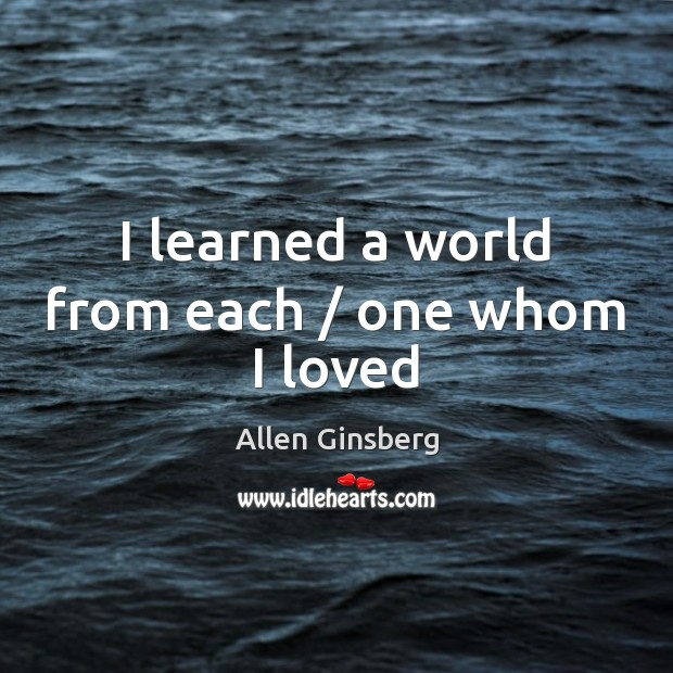 I learned a world from each / one whom I loved Image