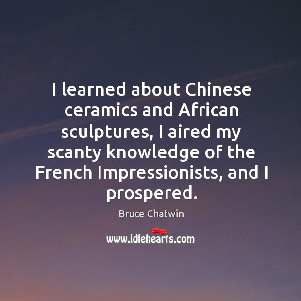 I learned about Chinese ceramics and African sculptures, I aired my scanty Image