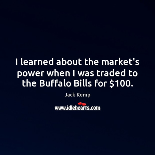 I learned about the market's power when I was traded to the Buffalo Bills for $100. Image