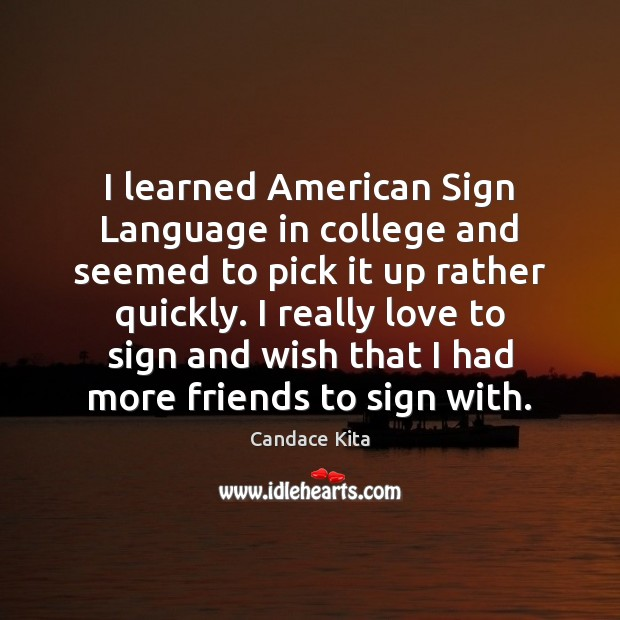 Image, I learned American Sign Language in college and seemed to pick it