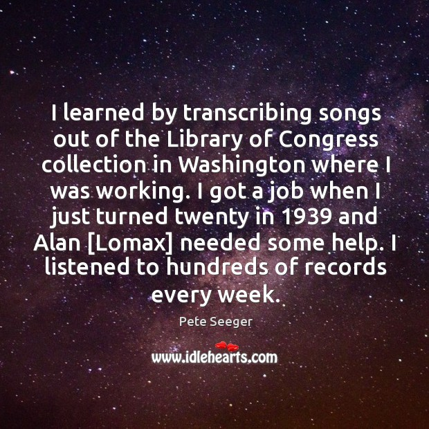 I learned by transcribing songs out of the Library of Congress collection Image