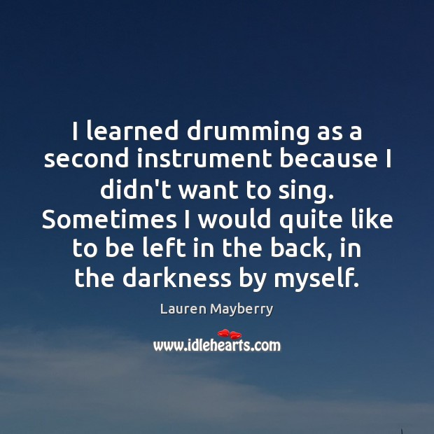 I learned drumming as a second instrument because I didn't want to Lauren Mayberry Picture Quote