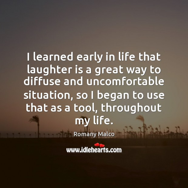 I learned early in life that laughter is a great way to Romany Malco Picture Quote