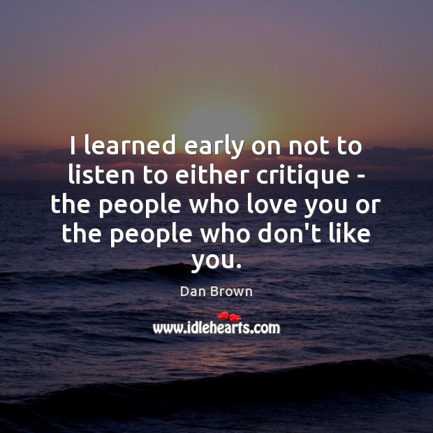 I learned early on not to listen to either critique – the Dan Brown Picture Quote