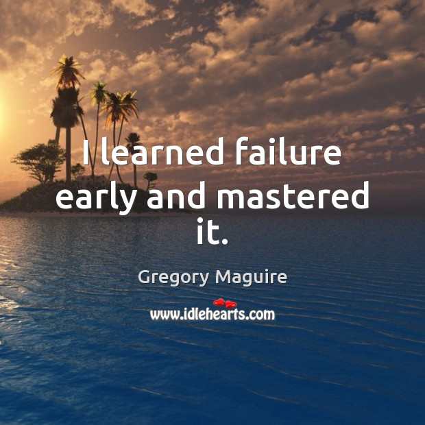 Image, I learned failure early and mastered it.