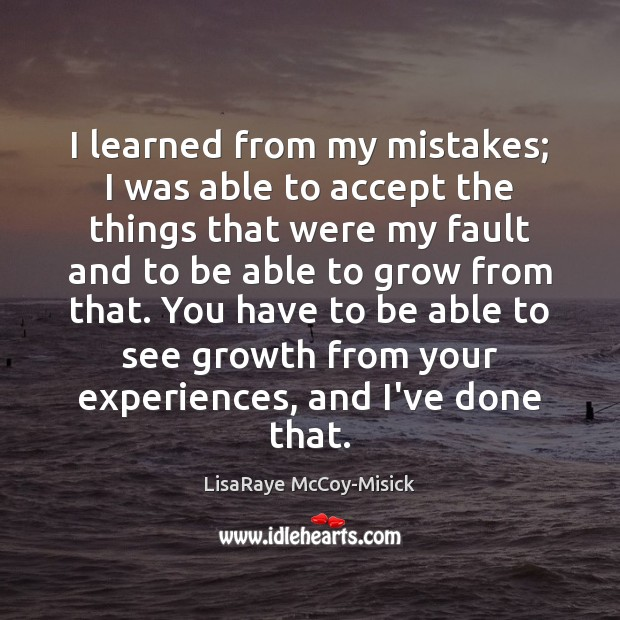 I learned from my mistakes; I was able to accept the things Image