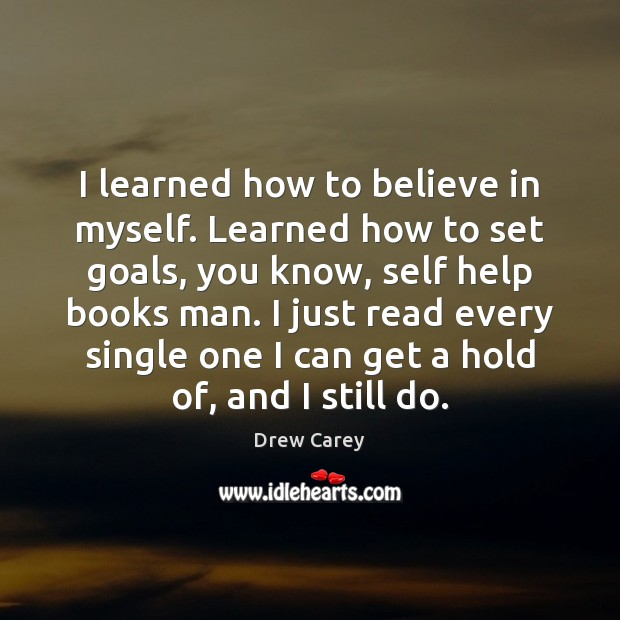 I learned how to believe in myself. Learned how to set goals, Drew Carey Picture Quote