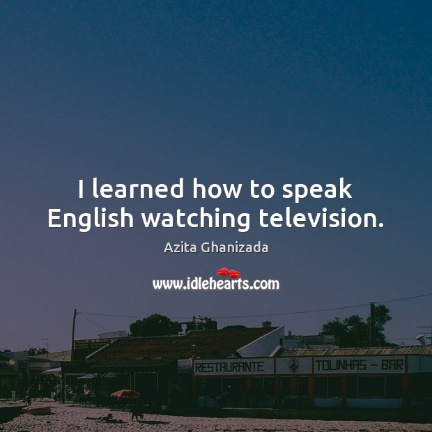 Image, I learned how to speak English watching television.