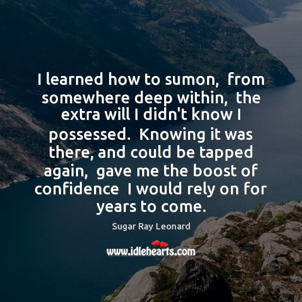 Image, I learned how to sumon,  from somewhere deep within,  the extra will