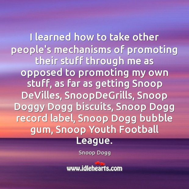 I learned how to take other people's mechanisms of promoting their stuff Snoop Dogg Picture Quote