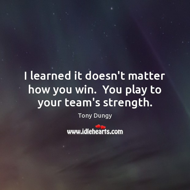 Image, I learned it doesn't matter how you win.  You play to your team's strength.