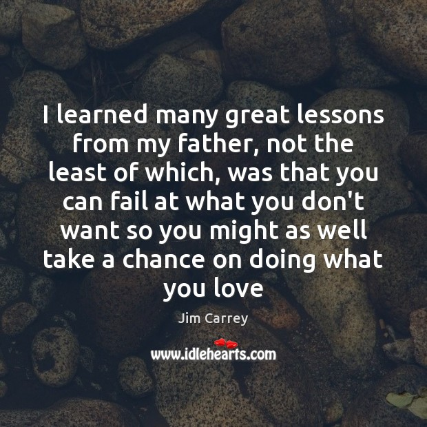 I learned many great lessons from my father, not the least of Image